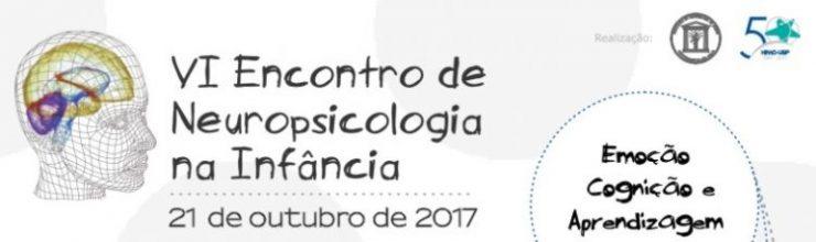 6º Encontro de Neuropsicologia na Infância - Emoção, Cognição e Aprendizagem - 21 de Outubro de 2017 - Campus USP Bauru