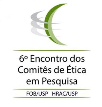 6º Encontro dos Comitês de Ética em Pesquisa - 11 de agosto de 2017 - Campus USP Bauru