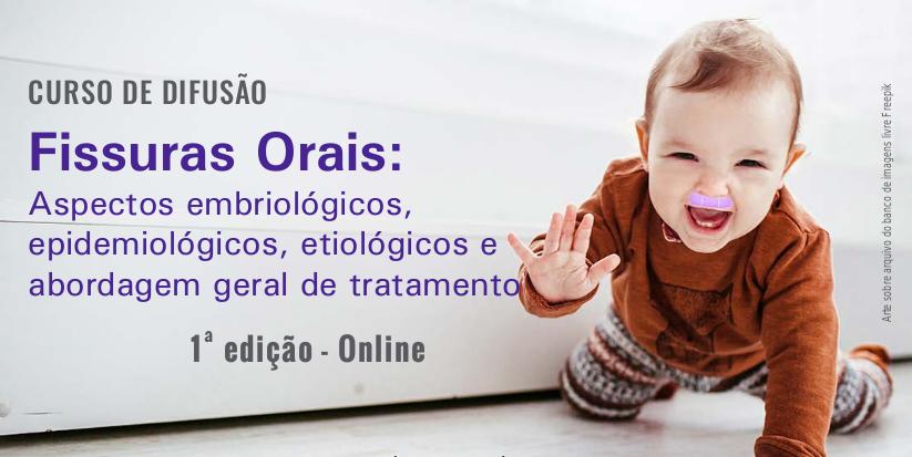 """(Português do Brasil) Curso de Difusão on-line • """"Fissuras Orais: Aspectos embriológicos, epidemiológicos, etiológicos e abordagem geral de tratamento"""" • 1ª edição"""